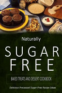 Naturally Sugar-Free - Baked Treats and Dessert Cookbook