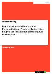 Das Spannungsverhältnis zwischen Pressefreiheit und Persönlichkeitsrecht am Beispiel der Presseberichterstattung zum Fall Barschel