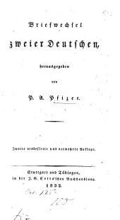 Briefwechsel zweier Deutschen. Herausgegeben von P. A. Pfizer. Zweite ... vermehrte Auflage