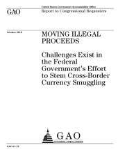 Moving Illegal Proceeds: Challenges Exist in the Federal Government's Efforts to Stem Cross-Border Currency Smuggling