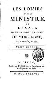 Les loisirs d'un Ministre ou essais dans le goût de ceux de Montagne, composés en 1736: Volume1