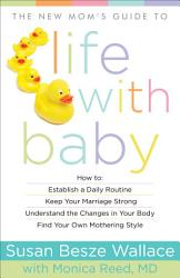 The New Mom S Guide To Life With Baby Book PDF
