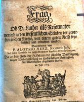 Frag, Ob D. Luther als Reformator wenigst in den wesentlichen Stücken der protestantischen Kirche, von einem guten Geist seye belehrt und erleuchtet worden