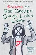 Escape from Bad Grades Slave Labor Camp