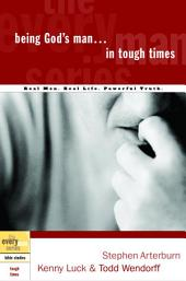 Being God's Man in Tough Times: Real Life. Powerful Truth. For God's Men