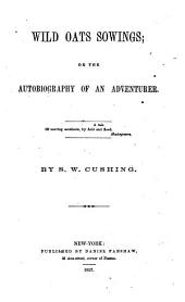 Wild Oats Sowings: Or, The Autobiography of an Adventurer ...