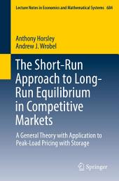 The Short-Run Approach to Long-Run Equilibrium in Competitive Markets: A General Theory with Application to Peak-Load Pricing with Storage
