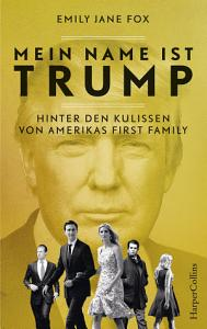 Mein Name ist Trump   Hinter den Kulissen von Amerikas First Family PDF
