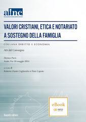 Valori Cristiani, Etica e Notariato a sostegno della famiglia: Atti del Convegno Domus Pacis