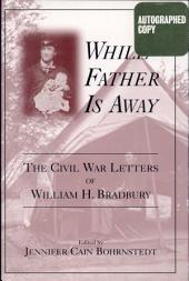 While Father is Away: The Civil War Letters of William H. Bradbury