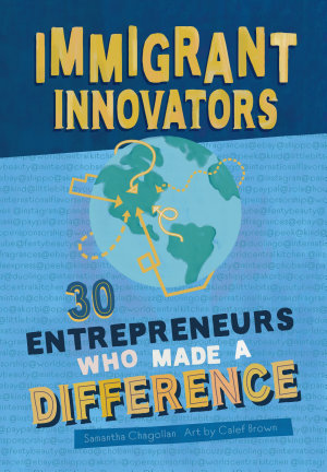 Immigrant Innovators  30 Entrepreneurs Who Made a Difference