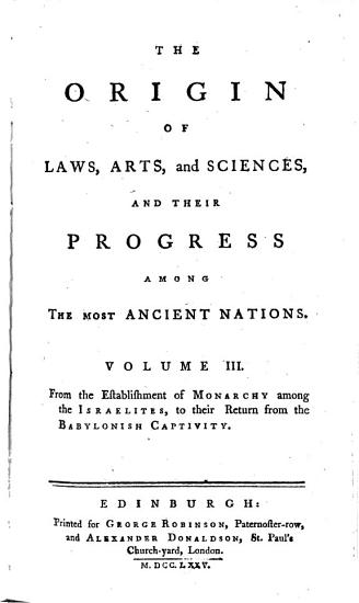 The Origin of Laws  Arts  and Sciences  and Their Progress Among the Most Ancient Nations     Adorned with Cuts PDF