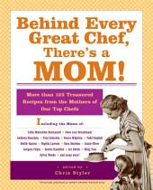 Behind Every Great Chef, There's a Mom!: More Than 125 Treasured Recipes from the Mothers of Our Top Chefs