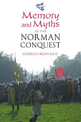 Memory and Myths of the Norman Conquest PDF