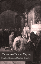 The Works of Charles Kingsley ...: Hereward, The Wake, v.I and v.II