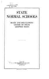 State Normal Schools, Rules, and Regulations: Course of Study. Adopted Texts