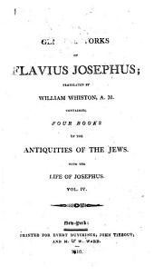 The Genuine Works of Flavius Josephus: Containing Five Books of the Antiquities of the Jews : to which are Prefixed Three Dissertations, Volume 4