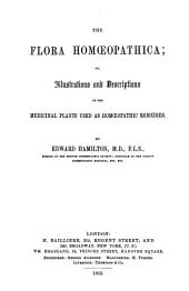 The Flora Homœopathica: Or, Illustrations and Descriptions of the Medicinal Plants Used as Homœopathic Remedies