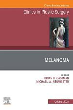 Melanoma, An Issue of Clinics in Plastic Surgery, E-Book