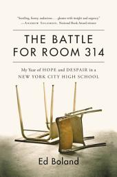 The Battle for Room 314: My Year of Hope and Despair in a New York City High School