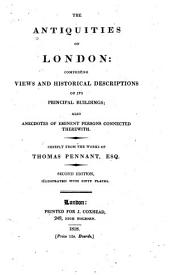 The Antiquities of London: Comprising Views and Historical Descriptions of Its Principal Buildings; Also Anecdotes of Eminent Persons Connected Therewith