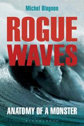 Rogue Waves: Anatomy of a Monster