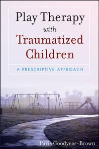 Play Therapy with Traumatized Children Book
