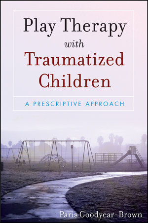 Play Therapy with Traumatized Children