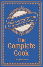 The Complete Cook: Plain and Practical Directions for Cooking and Housekeeping