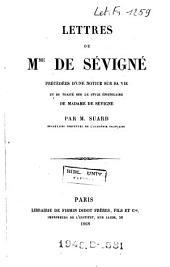 Lettres de Mme. de Sévigné: précedées d'une notice sur sa vie et du traité sur le style épistolaire de Madame de Sévigné