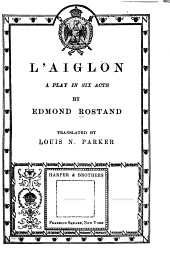 L'Aiglon: A Play in Six Acts