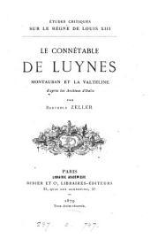 Études critiques sur le règne de Louis xiii. Le connétable de Luynes: Montauban et la Valteline