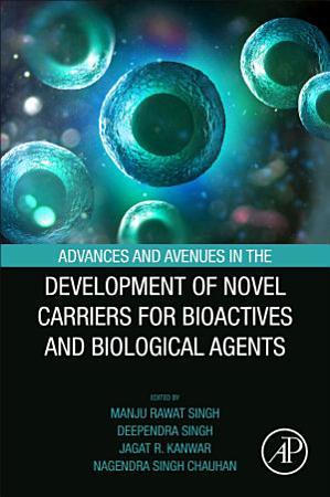 Advances and Avenues in the Development of Novel Carriers for Bioactives and Biological Agents PDF