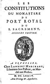 Les Constitutions du monastere de Port-royal du S. sacrement. 2. ed