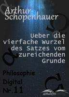 Ueber die vierfache Wurzel des Satzes vom zureichenden Grunde PDF