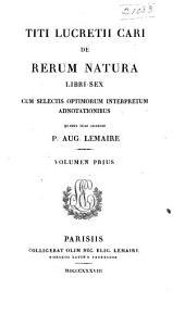Titi Lucretii Cari De rerum natura libri sex: cum selectis optimorum interpretum adnotationibus, Volume 1
