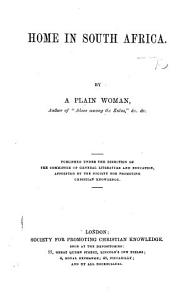 Home in South Africa  By a Plain Woman  author of    Alone among the Zulus     i e  Charlotte Barter   etc PDF