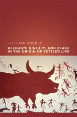 Religion, History, and Place in the Origin of Settled Life