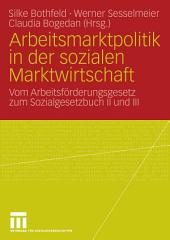 Arbeitsmarktpolitik in der sozialen Marktwirtschaft: Vom Arbeitsförderungsgesetz zum Sozialgesetzbuch II und III
