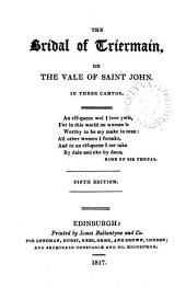 The bridal of Triermain, or The vale of St John [by sir W. Scott. In verse]. [Followed by] Harold the dauntless; a poem. By the author of 'The bridal of Triermain'.
