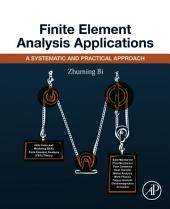 Finite Element Analysis Applications: A Systematic and Practical Approach