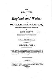 The beauties of England and Wales: or, Delineations, topographical, historical, and descriptive, of each county, Volume 18, Part 1