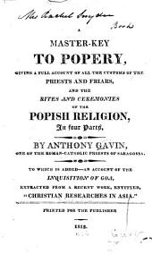 A Master-key to Popery: Giving a Full Account of All the Customs of the Priests and Friars, and the Rites and Ceremonies of the Popish Religion, in Four Parts,