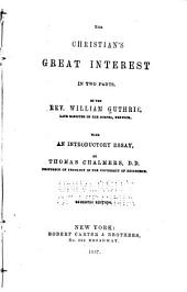 The Christian's great interest: in two parts : [I. The trial of a saving interest in Christ. II. The way how to attain it.]