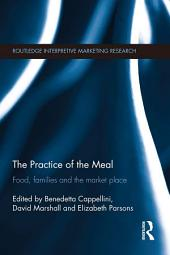 The Practice of the Meal: Food, Families and the Market Place