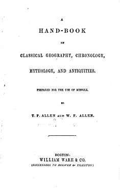 A Hand book of Classical Geography  Chronology  Mythology  and Antiquities PDF