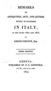 Remarks on the Antiquities, Arts and Letters During an Excursion in Italy, in the Years 1802 and 1803. By Joseph Forsyth, Esq