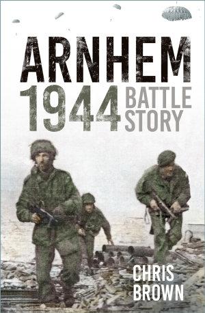 Battle Story  Arnhem 1944