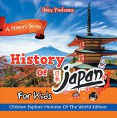History Of Japan For Kids: A History Series - Children Explore Histories Of The World Edition