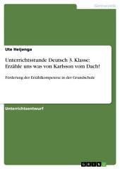 Unterrichtsstunde Deutsch 3. Klasse: Erzähle uns was von Karlsson vom Dach!: Förderung der Erzählkompetenz in der Grundschule